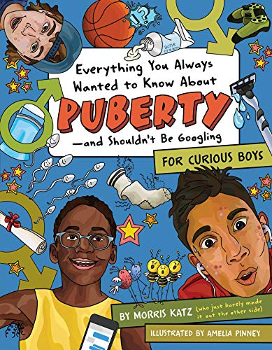 Everything You Always Wanted to Know About Puberty―and Shouldn't Be Googling: For Curious Boys