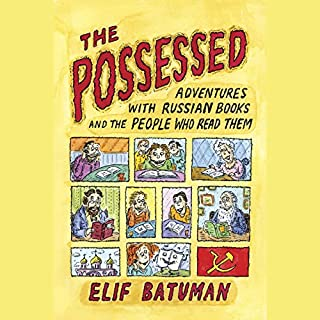 The Possessed     Adventures with Russian Books and the People Who Read Them              By:                                                                                                                                 Elif Batuman                               Narrated by:                                                                                                                                 Elif Batuman                      Length: 9 hrs and 32 mins     25 ratings     Overall 4.3