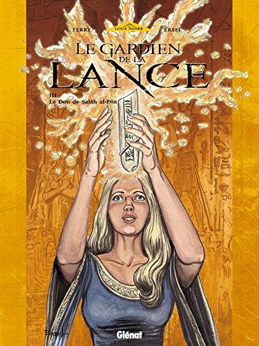 Le Gardien de la Lance - Tome 03 : Le Don de Salâh al-Dîn