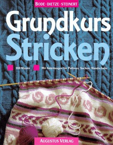 Grundkurs Stricken. 100 Muster. Mit Anleitungen für Pullover, Socken, Handschuhe