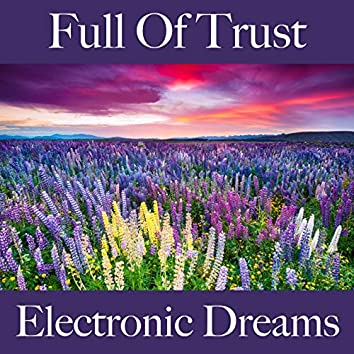 Full Of Trust: Electronic Dreams - The Best Music For Relaxation