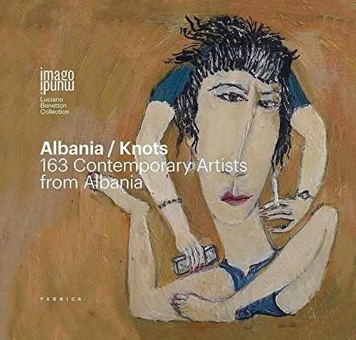 Albania/Knots. 163 contemporary artists from Albania. Ediz. italiana, inglese e albanese (Imago Mundi. Luciano Benetton collection)