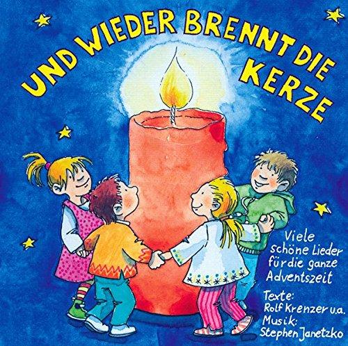 Und wieder brennt die Kerze - 25 schöne Kinderlieder für die ganze Adventszeit: Advent, Winter und Weihnachten in Kindergarten, Schule und Zuhause