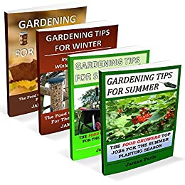 Gardening Tips For All Seasons - 4 In 1 Bundle: The Food Growers Top Jobs For The Autumn, Winter, Spring And Summer Planting Seasons (Seasonal Garden Jobs Book 5) by [James Paris]
