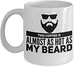 This Coffee Is Almost As Hot As My Beard Mug, 11 oz Ceramic White Coffee Mugs, Cute Humorous Gifts, Best Tea Cups With Funny Sayings, Nice Presents With Humor, Drinkware With Sarcasm Quotes For Guys