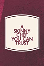 A Skinny Chef You Can Trust: Funny Sayings on the cover Journal 104 Lined Pages for Writing and Drawing, Everyday Humorous, 365 days to more Humor & ... Year Long Journal / Daily Notebook / Diary