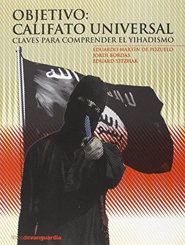 OBJETIVO: CALIFATO UNIVERSAL: Claves para comprender el Yihadismo (LIBROS DE VANGUARDIA)