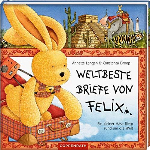 Weltbeste Briefe von Felix: Ein kleiner Hase fliegt um die Welt: Ein kleiner Hase fliegt rund um die Welt (Bilder- und Vorlesebücher)