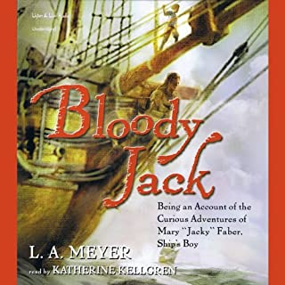 Bloody Jack                   By:                                                                                                                                 L.A. Meyer                               Narrated by:                                                                                                                                 Katherine Kellgren                      Length: 7 hrs and 22 mins     2,960 ratings     Overall 4.4