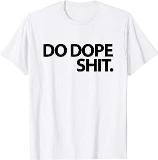 Do Dope Shit Motivational Gym Leg Day Chest Day T-Shirt