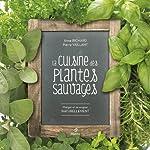 La cuisine des plantes sauvages - Manger et se soigner naturellement d'Anne Richard