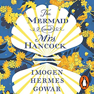 The Mermaid and Mrs Hancock                   By:                                                                                                                                 Imogen Hermes Gowar                               Narrated by:                                                                                                                                 Juliet Stevenson                      Length: 17 hrs and 19 mins     954 ratings     Overall 4.4