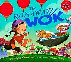 The Runaway Wok by Ying Chang Compestine, illustrated by Sebastià Serra