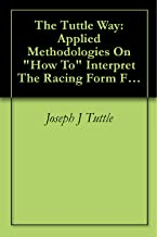 The Tuttle Way: Applied Methodologies On How To Interpret The Racing Form From A Winning Horseplayer (3)
