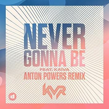 Never Gonna Be (Anton Powers Remix)