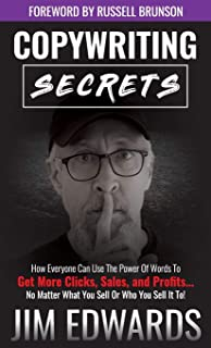 Copywriting Secrets: How Everyone Can Use the Power of Words to Get More Clicks, Sales, and Profits...No Matter What You S...