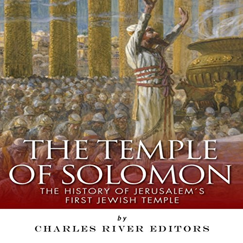 The Temple of Solomon: The History of Jerusalem's First Jewish Temple audiobook cover art