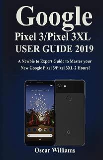Google Pixel 3/ Pixel 3 xl User Guide (2019): A Newbie to Expert Guide to Master your New Google Pixel 3 / Pixel 3 xl in 2 Hours