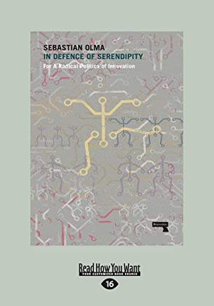 In Defence of Serendipity: For A Radical Politics of Innovation (Large Print 16pt)