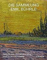 Die Sammlung Emil Buehrle: Geschichte, Gesamtkatalog und 70 Meisterwerke