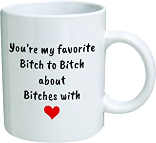 Funny Mug - You're my favorite bitch to bitch about bitches with, red heart - 11 OZ Coffee Mugs - Funny Inspirational and sarcasm