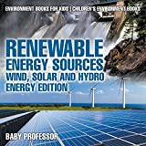 Renewable Energy Sources - Wind, Solar and Hydro Energy Edition - Author: Baby Professor