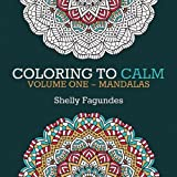 Coloring to Calm, Volume One: Mandalas: Volume 1