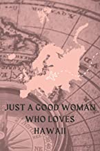 Just a good woman who loves Hawaii: Hawaii notebook for women-Book Gift for Hawaii Lovers - Cute Gift Idea For Hawaii Love...