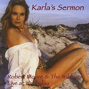 Karla's Sermon - Robert Moore and the Wildcats Live At Workplay