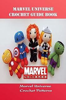 Marvel Universe Crochet Guide Book: Marvel Universe Crochet Patterns: Marvel Universe Crochet Ideas