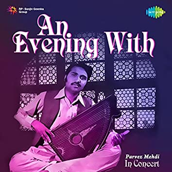 An Evening with Parvez Mehdi In Concert (Live)