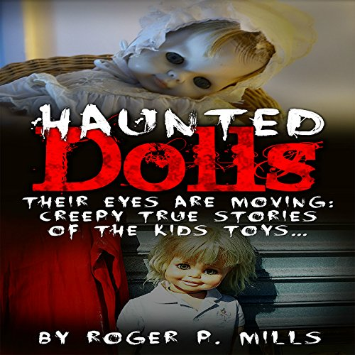 Haunted Dolls: Their Eyes Are Moving: Creepy True Stories of the Kids Toys... audiobook cover art
