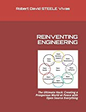 REINVENTING ENGINEERING: The Ultimate Hack: Creating a Prosperous World at Peace with Open Source Everything (Trump Revolu...