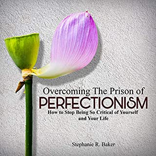 Overcoming the Prison of Perfectionism: How to Stop Being So Critical of Yourself and Your Life cover art