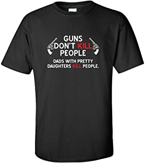 Dads with Daughters Kill People Humor Graphic Novelty Sarcastic Funny T Shirt