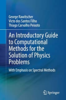 An Introductory Guide to Computational Methods for the Solution of Physics Problems: With Emphasis on Spectral Methods