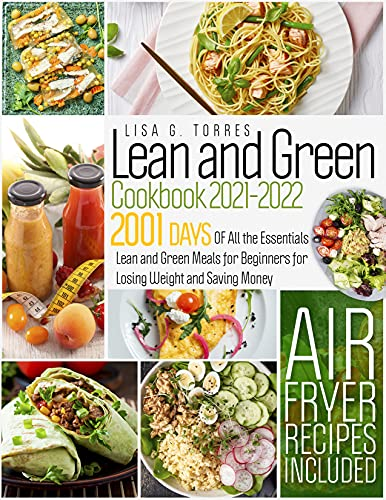 Lean and Green cookbook 2021: 1000days Of All the Essentials Lean and Green Meals for Beginners for Losing Weight and Saving Money   Air Fryer Recipes Included