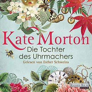 Die Tochter des Uhrmachers                   Autor:                                                                                                                                 Kate Morton                               Sprecher:                                                                                                                                 Esther Schweins                      Spieldauer: 13 Std. und 9 Min.     150 Bewertungen     Gesamt 4,1