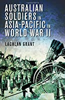 Australian Soldiers in Asia-Pacific in World War II by Lachlan Grant(2014-11-01)