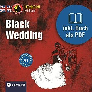 Black Wedding     Compact Lernkrimis - Englisch A1              Autor:                                                                                                                                 Caroline Simpson                               Sprecher:                                                                                                                                 Vanessa Magson-Mann                      Spieldauer: 49 Min.     15 Bewertungen     Gesamt 4,9