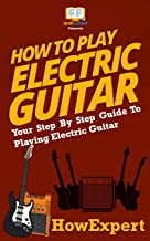 How To Play Electric Guitar: Your Step-By-Step Guide To Playing Electric Guitar