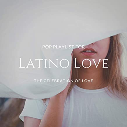 Latino Love - Pop Playlist For The Celebration Of Love