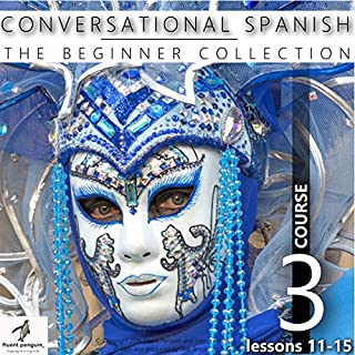 Conversational Spanish - The Beginner Collection: Course Three, Lessons 11-15 audiobook cover art