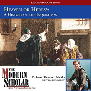The Modern Scholar: Heaven or Heresy: A History of the Inquisition                   By:                                                                                                                                 Thomas F. Madden                               Narrated by:                                                                                                                                 Thomas F. Madden                      Length: 8 hrs and 30 mins     127 ratings     Overall 4.3