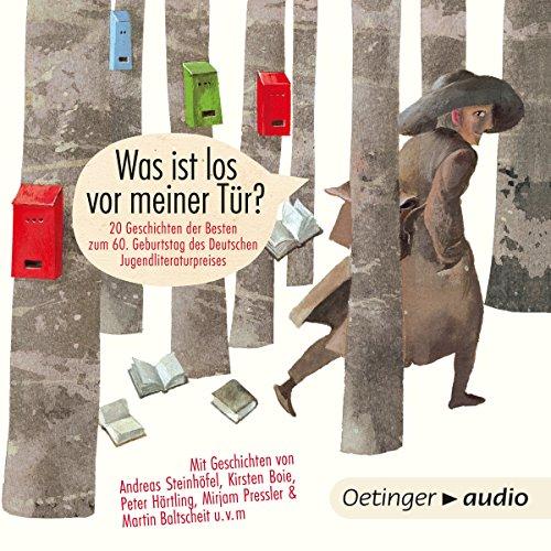 Was ist los vor meiner Tür? 20 Geschichten der Besten zum 60. Geburtstag des deutschen Jugendliteraturpreises Titelbild