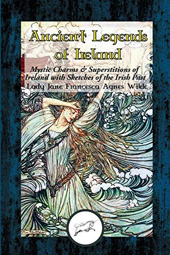 Ancient Legends of Ireland: Mystic Charms & Superstitions of Ireland