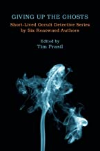 Giving Up the Ghosts: Short-Lived Occult Detective Series by Six Renowned Authors