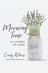 Morning Time: A Liturgy of Love Paperback