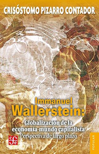 Immanuel Wallerstein: Globalización de la economía-mundo capitalista. Perspectiva de largo plazo (Spanish Edition)
