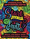 Positive Affirmations Adult Coloring Book For Inspirational Quotes • Start Each Day With A Grateful Heart: Good Vibes Coloring Book For Adults • ... And Inspirational Coloring Book For Everyone